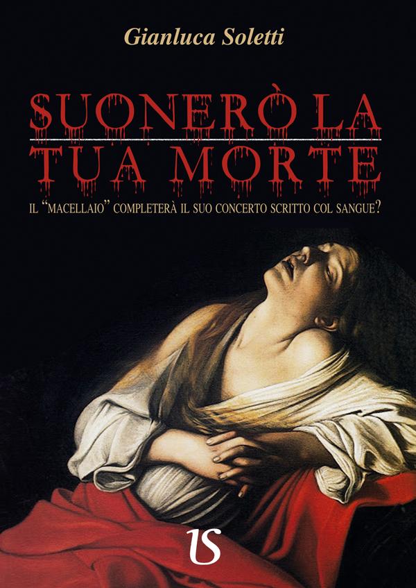 Suonerò la tua morte Gianluca Soletti