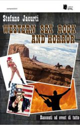 Western Sex Rock and Horror | Stefano Jacurti