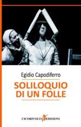 Soliloquio di un folle | Egidio Capodiferro