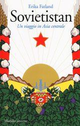 Sovietistan. Un viaggio in Asia centrale | Erika Fatland