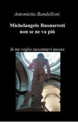 """Intervista a Antonietta Bandelloni, autrice de """"Michelangelo Buonarroti non se ne va più"""""""