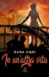 """Intervista a Sara Ossi, autrice de """"In un'altra vita"""""""