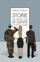 Storie Fantastiche di Gente Comune | Stefano Valente