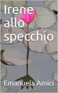 Copertina Irene allo specchio di Emanuela Amici