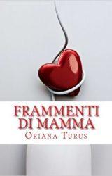 "Intervista a Oriana Turus, autrice de ""Frammenti di mamma"""