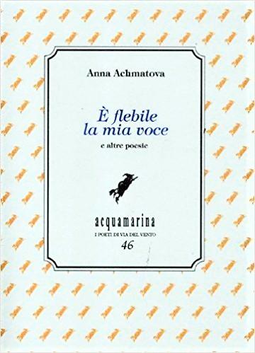 È flebile la mia voce Anna Achmatova