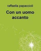 "Intervista a Raffaella Papaccioli, autrice de ""Con un uomo accanto"""