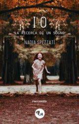 """Intervista a Nadia Spezzati,  autrice de """"IO. La ricerca di un sogno"""""""