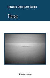 "Intervista a Lorenza Colicigno, autrice de ""Matrie"""