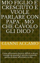 """Intervista a Gianni Accamo, autore de """"Mio figlio è cresciuto e vuole parlare con papà, mo che cavolo gli dico?"""""""