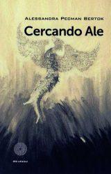 "Intervista ad Alessandra Pecman Bertok, autrice de ""Cercando Ale"""