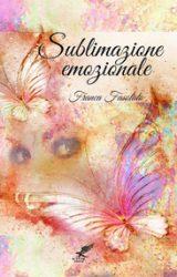 """Intervista a Franca Fasolato, autrice de """"Sublimazione emozionale"""""""