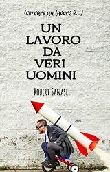 """Intervista a Robert Sanasi, autore de """"(cercare un lavoro è) Un lavoro da veri uomini"""""""