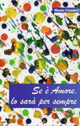 """Intervista a Mauro Cesaretti, autore de """"Se è Amore, lo sarà per sempre"""""""
