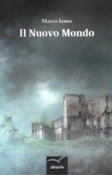 """Intervista a Marco Ianes, autore de """"Il Nuovo Mondo"""""""
