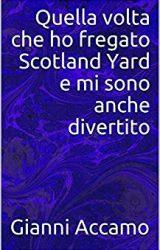 """Intervista a Gianni Accamo, autore de """"Quella volta che ho fregato Scotland Yard e mi sono anche divertito"""""""
