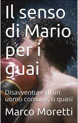 """Intervista a Marco Moretti, autore de """"Il senso di Mario per i guai"""""""