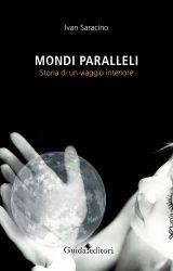 """Intervista a Ivan Saracino, autore de """"Mondi paralleli – storia di un viaggio interiore"""""""