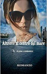 """Intervista a Elena Lombardi, autrice de """"Altrove al centro del mare"""""""