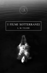 "Intervista a Lai M. Teleri, autrice de ""I fiumi sotterranei"""