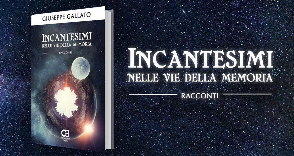 """Intervista a Giuseppe Gallato autore di """"Incantesimi nelle vie delle memorie"""