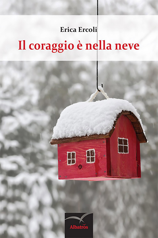 Il coraggio è nella neve | Erica Ercoli