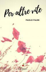 """Intervista a Paolo Pajer, autore de """"Per altre vite"""""""
