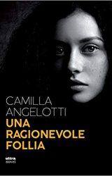 """Intervista a Camilla Angelotti, autrice de """"Una ragionevole follia"""""""
