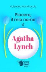 """Intervista a Valentina Mandraccio, autrice de """"Piacere, il mio nome è Agatha Lynch"""""""