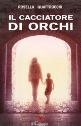 """Intervista a Rosella Quattrocchi, autrice de """"Il cacciatore di orchi"""""""