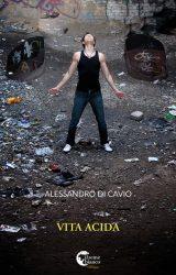 """Intervista ad Alessandro Di Cavio, autore de """"Vita acida"""""""