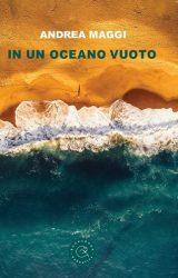 """Intervista ad Andrea Maggi, autore de """"In un oceano vuoto"""""""