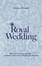 """Intervista a Marina Minelli, autrice de """"Royal Wedding – Dalla regina Vittoria al principe Harry i matrimoni che hanno creato il mito della monarchia inglese"""""""