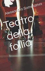 """Intervista a Alessandro  Sommariva, autore de """"Teatro della follia"""""""