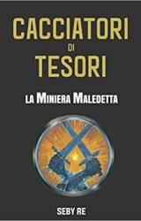 """Intervista a Seby Re, autore de """"Cacciatori di Tesori – La Miniera Maledetta"""""""