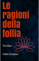 """Intervista a Fabio Giorgino, autore de """"Le ragioni della follia"""""""