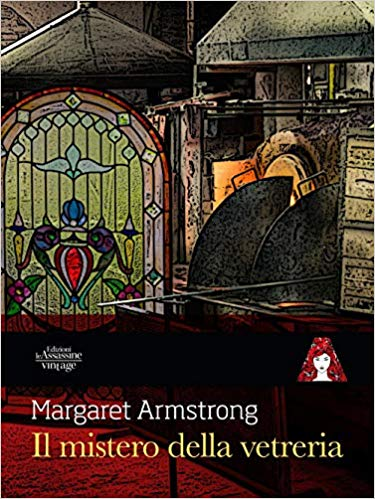 Il mistero della vetreria di Margaret Armstrong è l'ultimo romanzo pubblicato da Edizioni le Assassine per la collana Vintage.