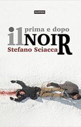 Prima e dopo il noir | Stefano Sciacca