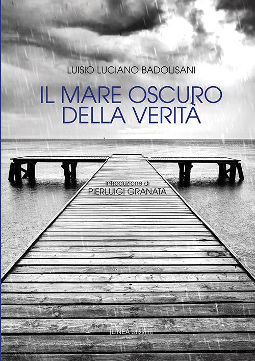 Il mare oscuro della verità è il titolo del nuovo romanzo di Luisio Luciano Badolisani, edito Linea Edizioni.