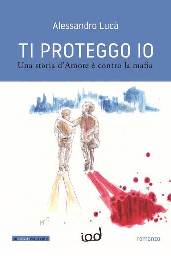 """La cultura e l'amore: le armi più forti contro la criminalità. """"Ti proteggo io"""" di Alessandro Lucà"""