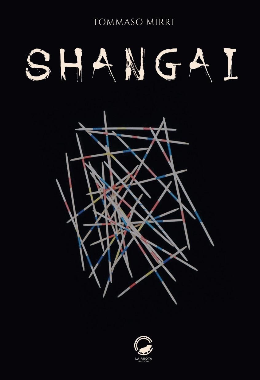 """""""Shangai"""" è il titolo del primo romanzo di Tommaso Mirri, edito La Ruota."""