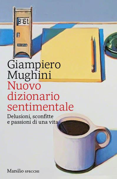 Nuovo dizionario sentimentale | Giampiero Mughini