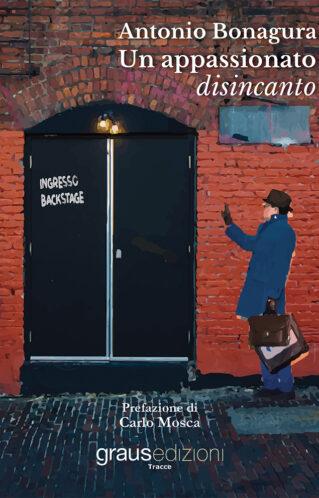 Un appassionato disincanto | Antonio Bonagura