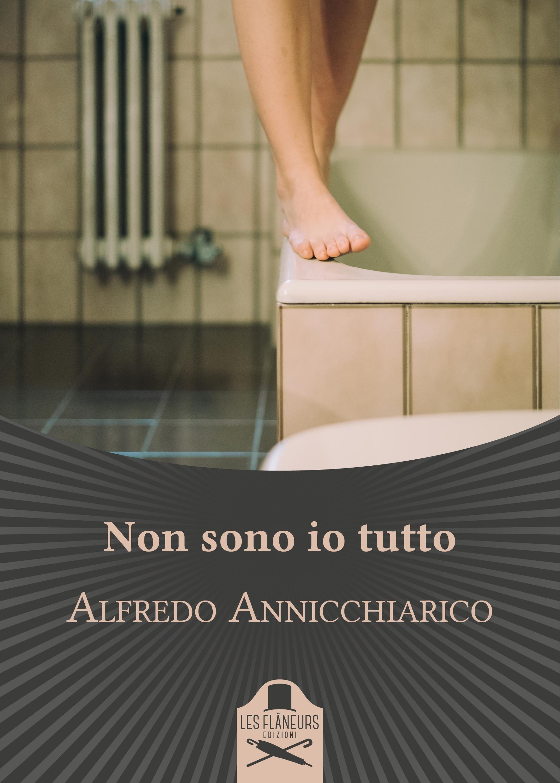 Non sono io tutto | Alfredo Annicchiarico (Les Flâneurs Edizioni)