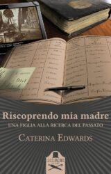 Riscoprendo mia madre | Caterina Edwards