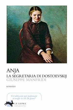 Anja, la segretaria di Dostoevskij | Giuseppe Manfridi